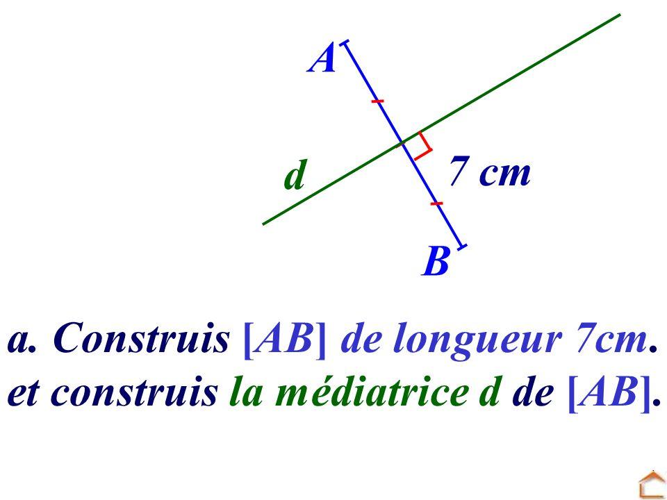 A d 7 cm B a. Construis [AB] de longueur 7cm. et construis la médiatrice d de [AB].